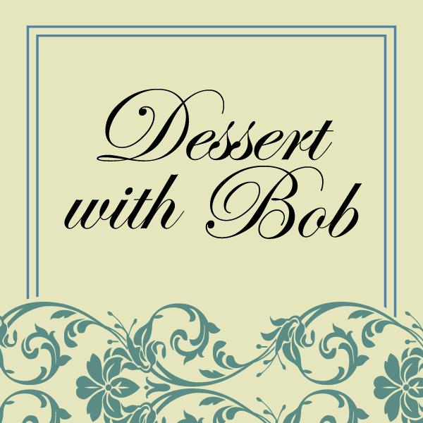 Dessert-with-Bob_600